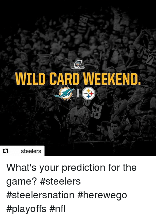 Memes, The Game, and Steelers: WILDCARD  WILDCARD WEEKEND  steelers What's your prediction for the game?   #steelers #steelersnation #herewego #playoffs #nfl