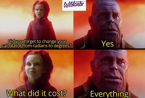 what did: Wildints  NESTE  Did you forget to change your  calculator from radians to degrees?  Yes  What did it cost?  Everything