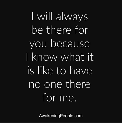 Quotes About Love Relationships: Will Always Be There For You Because Know What It Is Like