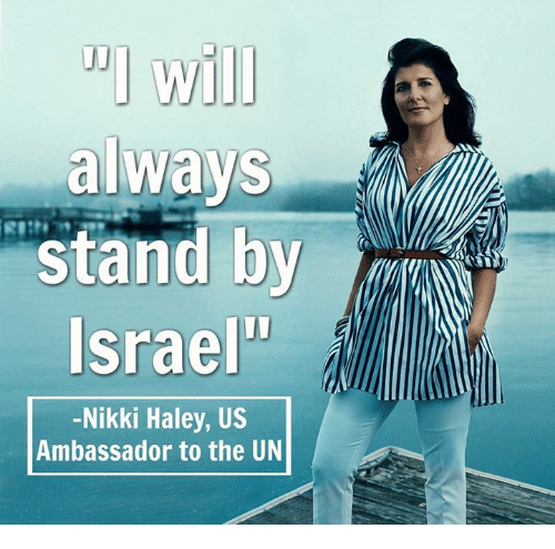 """Memes, Israel, and 🤖: """" will  always  stand by  Israel""""  -Nikki Haley, US  Ambassador to the UN"""