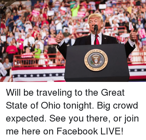Facebook, join.me, and Live: Will be traveling to the Great State of Ohio tonight. Big crowd expected. See you there, or join me here on Facebook LIVE!