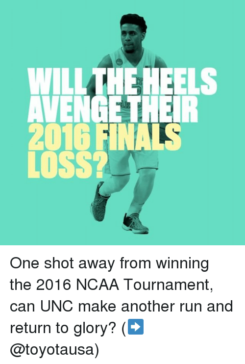 ncaa tournament: WILL  ELS  2016  LOSS One shot away from winning the 2016 NCAA Tournament, can UNC make another run and return to glory? (➡️ @toyotausa)