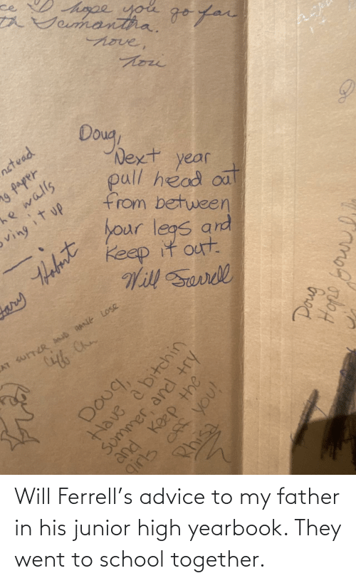 high: Will Ferrell's advice to my father in his junior high yearbook. They went to school together.