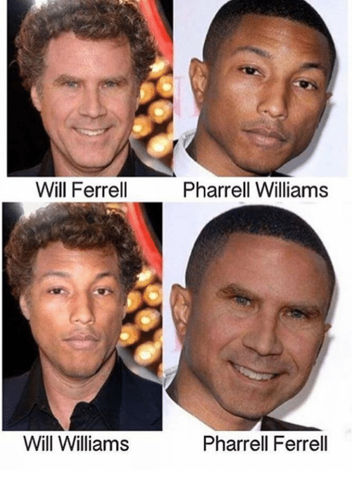 Pharrell Williams: Will Ferrell  Pharrell Williams  Will Williams  Pharrell Ferrell