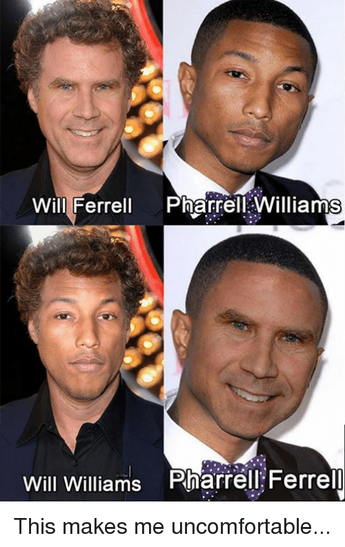 Pharrell Williams: Will Ferrell  Pharrell Williams  Will Williams Pharrell Ferrell This makes me uncomfortable...