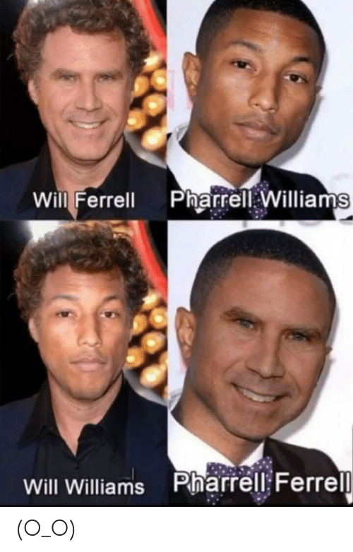 pharrell: Will Ferrell PharrellWilliams  Will Williams Pharrell: Ferrel (O_O)