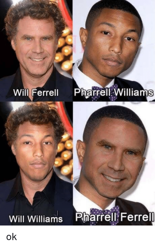 pharrell: Will Ferrell PharrellWilliams  Will Williams Pharrell Ferrell ok