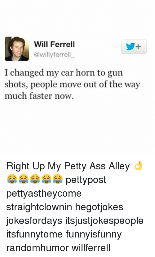 Ass, Memes, and Petty: Will Ferrell  @willyferrell  I changed my car horn to gur  shots, people move out of the way  much faster now. Right Up My Petty Ass Alley 👌😂😂😂😂😂 pettypost pettyastheycome straightclownin hegotjokes jokesfordays itsjustjokespeople itsfunnytome funnyisfunny randomhumor willferrell