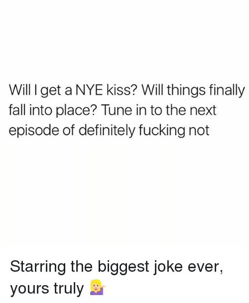 Definitely, The Next Episode, and Definition: Will I get a NYE kiss? Will things finally  fall into place? Tune into the next  episode of definitely fucking not Starring the biggest joke ever, yours truly 💁🏼