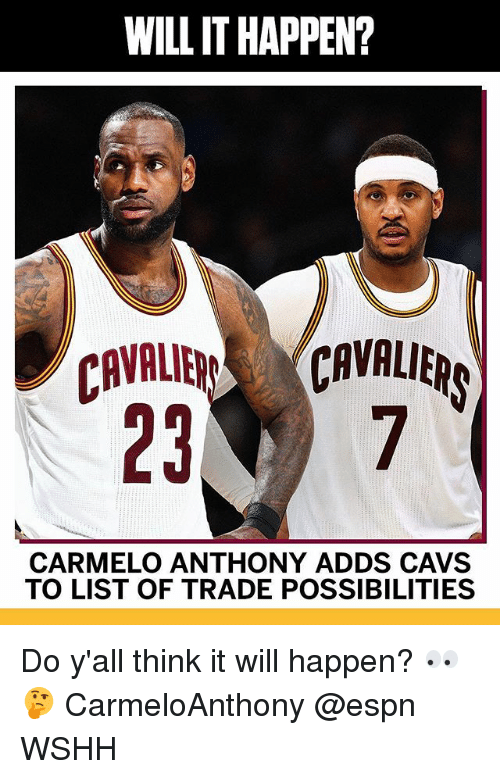 Carmelo Anthony, Cavs, and Espn: WILL IT HAPPEN?  CAVALIECAVALIER  CARMELO ANTHONY ADDS CAVS  TO LIST OF TRADE POSSIBILITIES Do y'all think it will happen? 👀🤔 CarmeloAnthony @espn WSHH