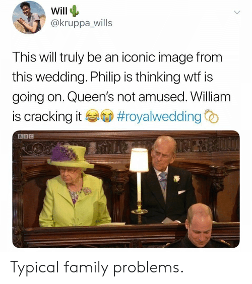 Not Amused: Will  @kruppa_wills  This will truly be an iconic image from  this wedding. Philip is thinking wtf is  going on. Queen's not amused. William  is cracking it孝@ #royalwedding  BBC  帚 Typical family problems.
