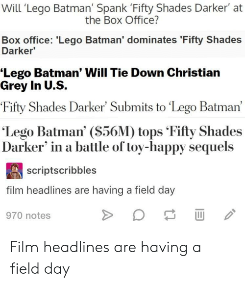 christian grey: Will 'Lego Batman' Spank 'Fifty Shades Darker' at  the Box Office?  Box office: 'Lego Batman' dominates 'Fifty Shades  Darker  'Lego Batman' Will Tie Down Christian  Grey In U.S.  'Fifty Shades Darker' Submits to Lego Batman  'Lego Batman' (S56M) tops Fifty Shades  Darker' in a battle of toy-happy sequels  scriptscribbles  film headlines are having a field day  970 notes Film headlines are having a field day