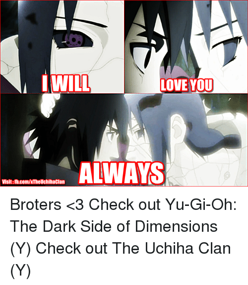 memes: WILL  LOVE YOU  ALWAYS  Visit: fb.com/xTheUchihaclan Broters <3 Check out Yu-Gi-Oh: The Dark Side of Dimensions (Y) Check out The Uchiha Clan (Y)