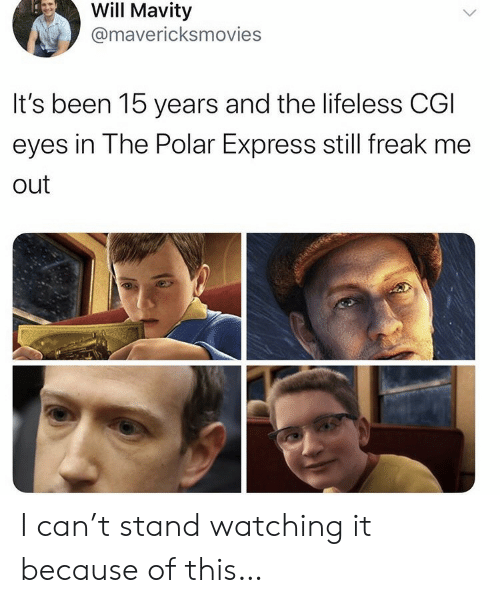 freak: Will Mavity  @mavericksmovies  It's been 15 years and the lifeless CGI  eyes in The Polar Express still freak me  out I can't stand watching it because of this…