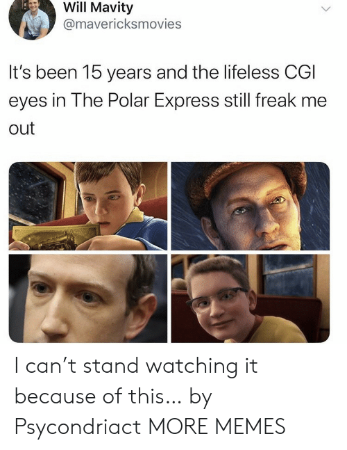 freak: Will Mavity  @mavericksmovies  It's been 15 years and the lifeless CGI  eyes in The Polar Express still freak me  out I can't stand watching it because of this… by Psycondriact MORE MEMES