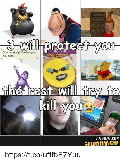 good evening: will protect you  3  Good evening How has your  dey beenl  the rest will tray fto  kill you  VIA 9GAG.COM  ifunny.ce https://t.co/ufffbE7Yuu
