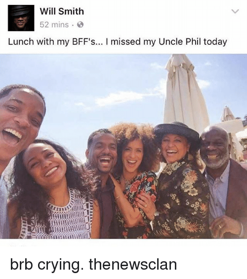 Crying, Will Smith, and Today: Will Smith  52 mins  Lunch with my BFF's... l missed my Uncle Phil today brb crying. thenewsclan