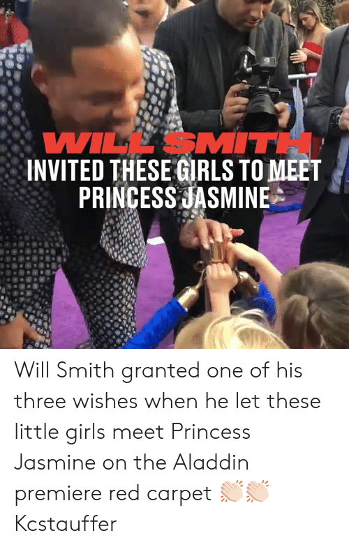 Aladdin: WILL SMITH  INVITED THESE GRLS TO MEET  PRINCESS JASMINE Will Smith granted one of his three wishes when he let these little girls meet Princess Jasmine on the Aladdin premiere red carpet 👏🏻👏🏻  Kcstauffer