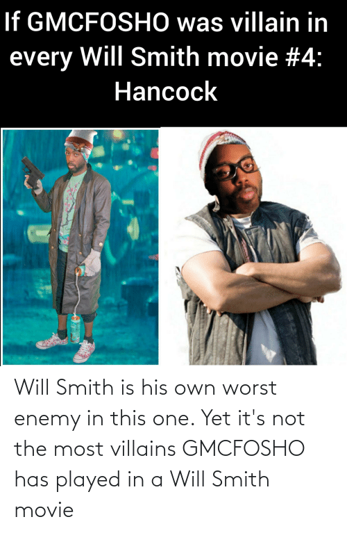 Gmcfosho: Will Smith is his own worst enemy in this one. Yet it's not the most villains GMCFOSHO has played in a Will Smith movie
