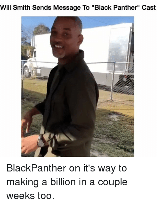 "Memes, Will Smith, and Black: Will Smith Sends Message To ""Black Panther"" Cast BlackPanther on it's way to making a billion in a couple weeks too."