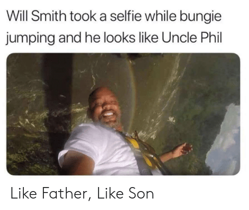 bungie: Will Smith took a selfie while bungie  jumping and he looks like Uncle Phil Like Father, Like Son