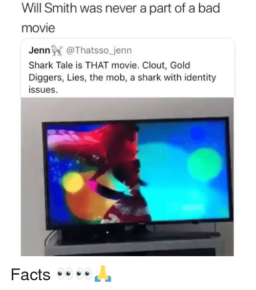 gold diggers: Will Smith was never a part of a bad  movie  Jenn @Thatsso_jenn  Shark Tale is THAT movie. Clout, Gold  Diggers, Lies, the mob, a shark with identity  issues Facts 👀👀🙏