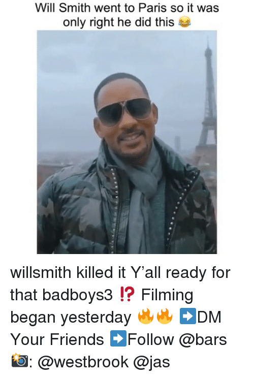 westbrook: Will Smith went to Paris so it was  only right he did thi:s willsmith killed it Y'all ready for that badboys3 ⁉️ Filming began yesterday 🔥🔥 ➡️DM Your Friends ➡️Follow @bars 📸: @westbrook @jas