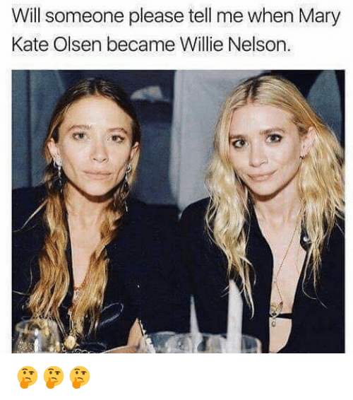 Funny, Willie Nelson, and Mary Kate Olsen: Will someone please tell mewhen Mary  Kate Olsen became Willie Nelson. 🤔🤔🤔