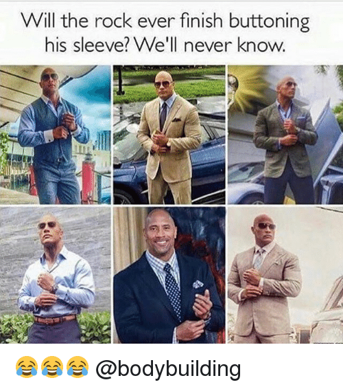 Memes, The Rock, and Bodybuilding: Will the rock ever finish buttoning  his sleeve? We'll never know. 😂😂😂 @bodybuilding