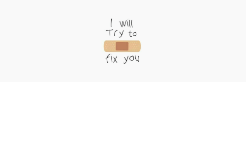 fix you: Will  Try to  fix you