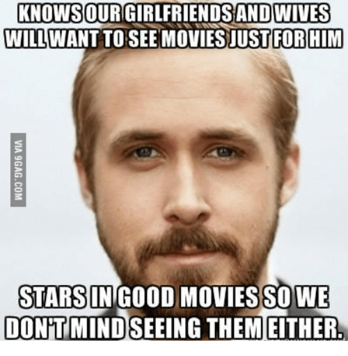 Wan and Ryan Gosling Meme Study: WILL WAN  AND  WIVES  HIM  KNOWSOURGIRLFRIENDS FOR STARSIN GOOD MOVIES SO WE  DONT MINDSEEING THEMEITHER