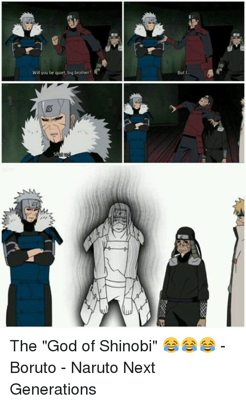 "Memes, 🤖, and Brother: Will you be quiet, big brother?  But I The ""God of Shinobi"" 😂😂😂 - Boruto - Naruto Next Generations"