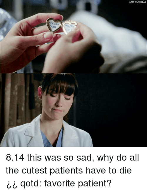 Memes, Grey, and Patient: WILL  You  GREYS BOOK 8.14 this was so sad, why do all the cutest patients have to die¿¿ qotd: favorite patient?