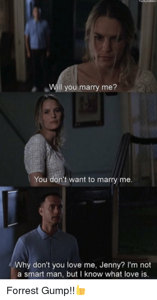 Will You Marry Me You Don T Want To Marry Me Why Don T You Love Me Jenny I M Not A Smart Man But I Know What Love Is Forrest Gump Forrest Gump