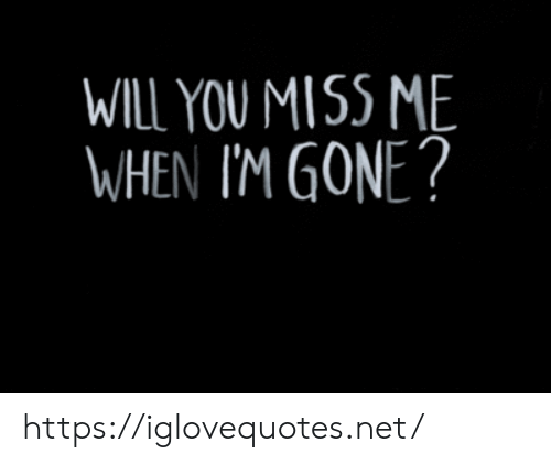 miss me: WILL YOU MISS ME  WHEN I'M GONE? https://iglovequotes.net/