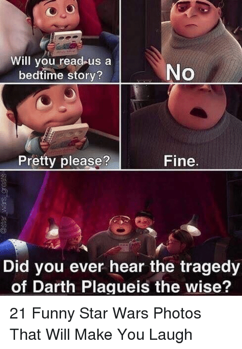 Darth Plagueis The Wise: Will you read-us a  bedtime story?  No  Pretty please?  Fine  Did you ever hear the tragedy  of Darth Plagueis the wise? 21 Funny Star Wars Photos That Will Make You Laugh