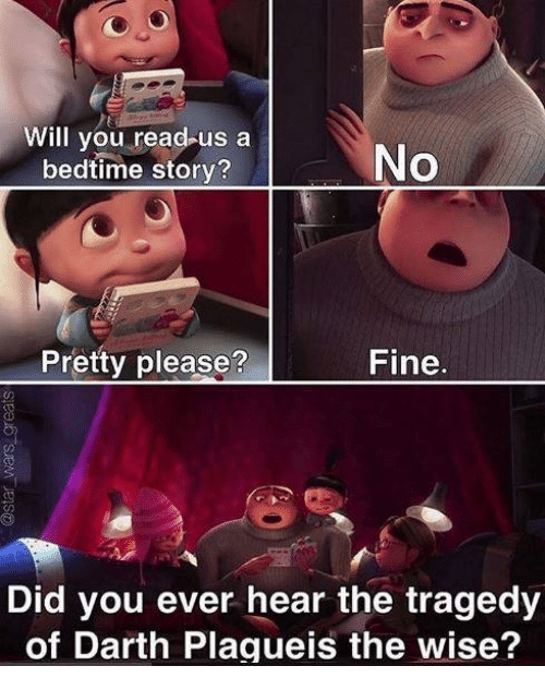 Memes, 🤖, and Darth: Will you read us a  No  bedtime story?  Pretty please  Fine  Did you ever hear the tragedy  of Darth Plagueis the wise?