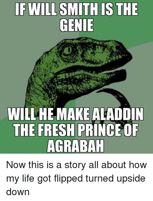 Agrabah: WILLHE MAKE ALADDIN  THE FRESH PRINCE OF  AGRABAH Now this is a story all about how my life got flipped turned upside down