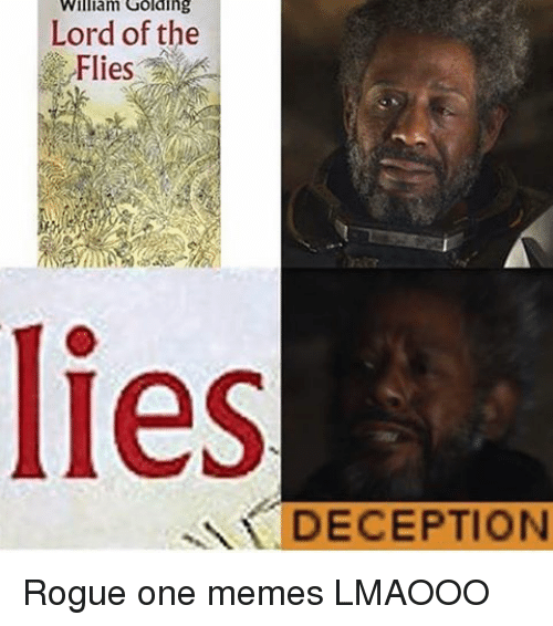 Memes, Rogue, and 🤖: William Golding  Lord of the  Flies  DECEPTION Rogue one memes LMAOOO