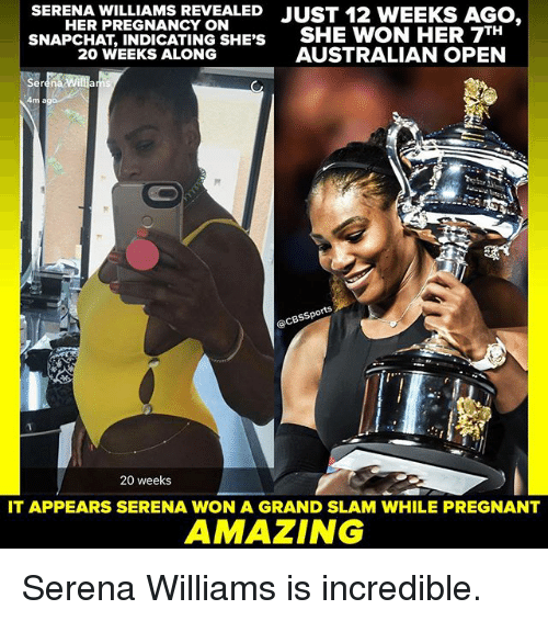 Memes, Pregnant, and Serena Williams: WILLIAMS REVEALED  JUST 12 WEEKS AGO,  HER PREGNANCY ON  INDICATING SHE'S  SHE WON HER TH  7  AUSTRALIAN OPEN  20 WEEKS ALONG  Ser  SSP  20 weeks  IT APPEARS SERENA WON A GRAND SLAM WHILE PREGNANT  AMAZING Serena Williams is incredible.