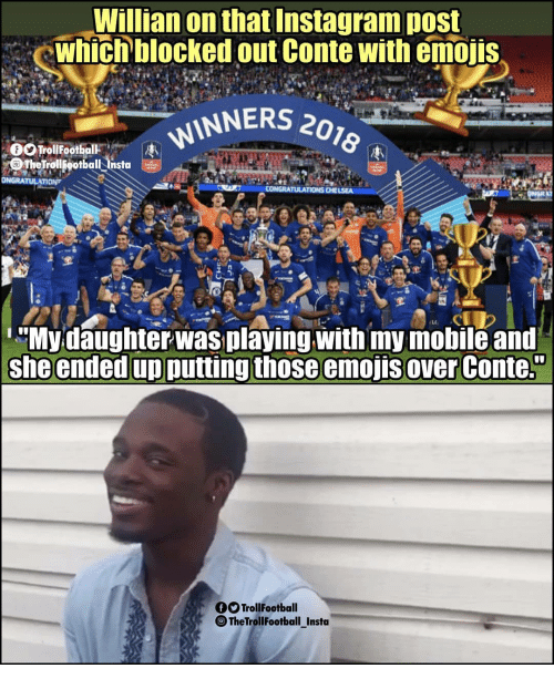 "Instagram, Memes, and Emojis: Willian on that Instagram post  which blocked out Conte with emojis  INNERS 201  omeTrollFootball lista  Mydaughter was playing with my mobile and  she ended up putting those emojis over Conte.""  TrollFootball  TheTrollFootball_Insta"