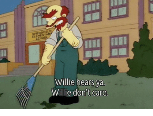 Memes, 🤖, and Willis: Willie hears ya.  Willie don't care.
