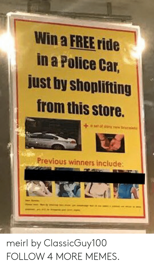 Police Car: Win a FREE ride  in a Police Car,  just by shoplifting  from this store.  +esel of sing ew tcai  Previous winners include: meirl by ClassicGuy100 FOLLOW 4 MORE MEMES.