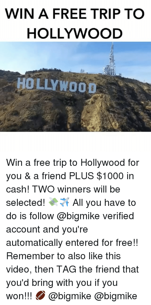 Weed, Marijuana, and Hollywood: WIN A FREE TRIP TO  HOLLYWOOD  HOLLYWOOD Win a free trip to Hollywood for you & a friend PLUS $1000 in cash! TWO winners will be selected! 💸✈ All you have to do is follow @bigmike verified account and you're automatically entered for free!! Remember to also like this video, then TAG the friend that you'd bring with you if you won!!! 🏈 @bigmike @bigmike