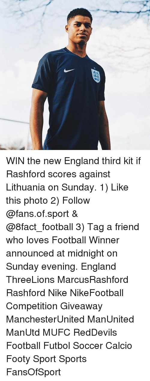 Memes, 🤖, and Midnight: WIN the new England third kit if Rashford scores against Lithuania on Sunday. 1) Like this photo 2) Follow @fans.of.sport & @8fact_football 3) Tag a friend who loves Football Winner announced at midnight on Sunday evening. England ThreeLions MarcusRashford Rashford Nike NikeFootball Competition Giveaway ManchesterUnited ManUnited ManUtd MUFC RedDevils Football Futbol Soccer Calcio Footy Sport Sports FansOfSport