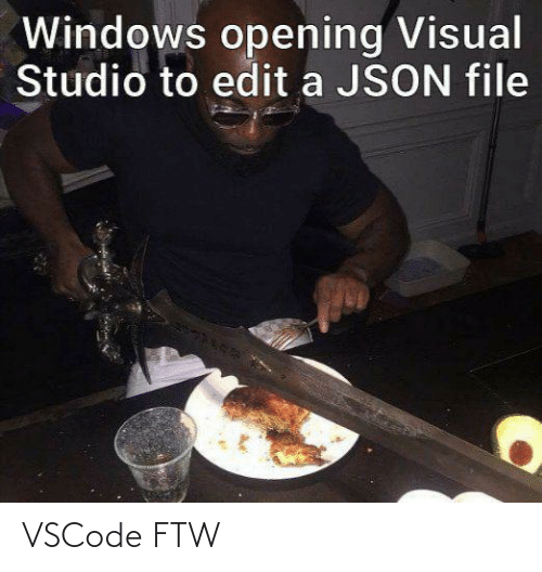 Opening: Windows opening Visual  Studio to edit a JSON file VSCode FTW
