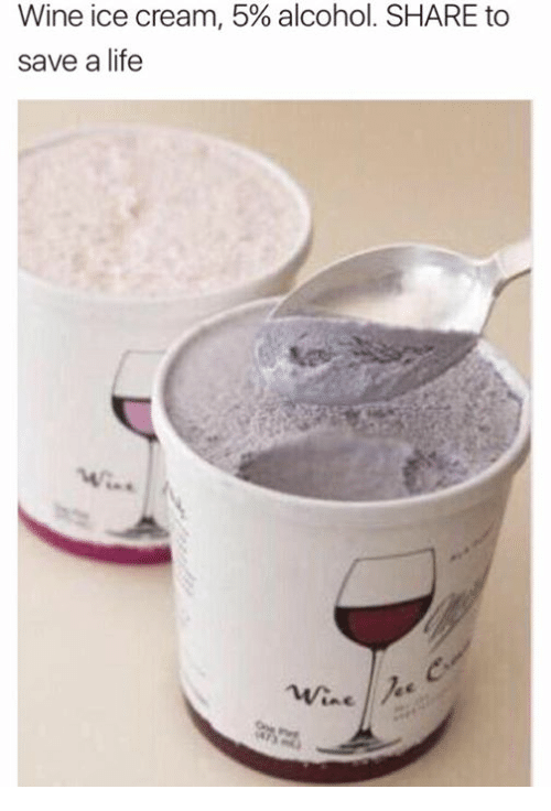 wine ice cream 5 alcohol share to save a life  life meme