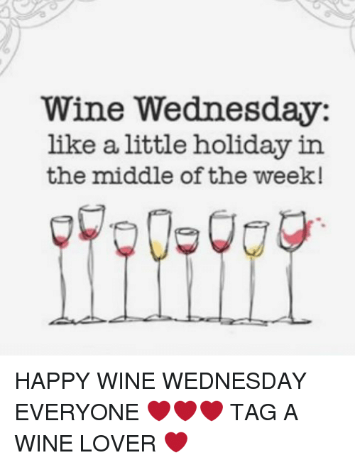 wine wednesday like a little holiday in the middle of 4127928 search wine wednesday memes on me me,Wine Wednesday Meme