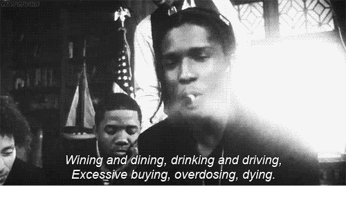wining: Wining and dining, drinking and driving,  Excessive buying, overdosing, dying.