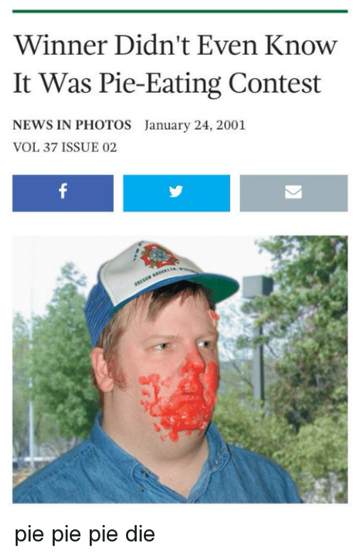 News, Reddit, and Photos: Winner Didn't Even Know  It Was Pie-Eating Contest  NEWS IN PHOTOS  VOL 37 ISSUE 02  January 24, 2001